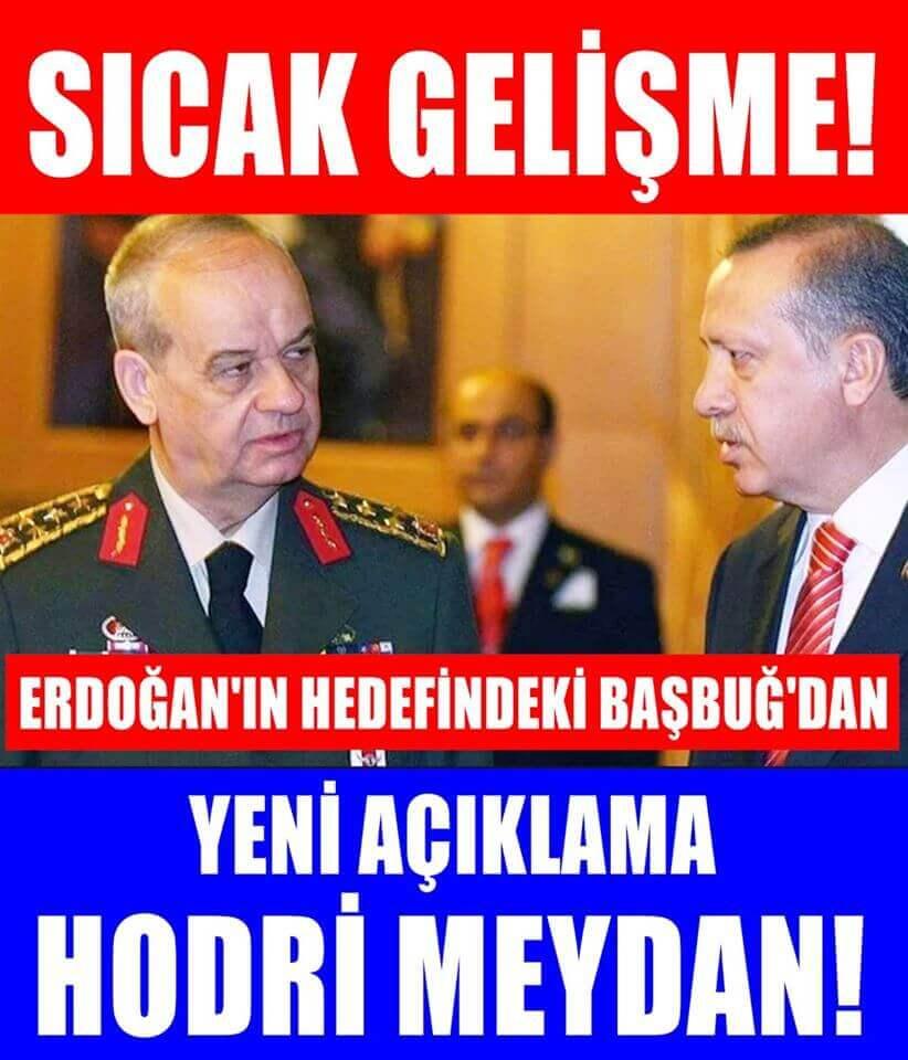 Erdoğan'ın hedefindeki Başbuğ'dan iktidara hodri meydan!