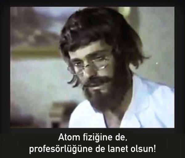 atom fiziğine de profesörlüğe de lanet olsun